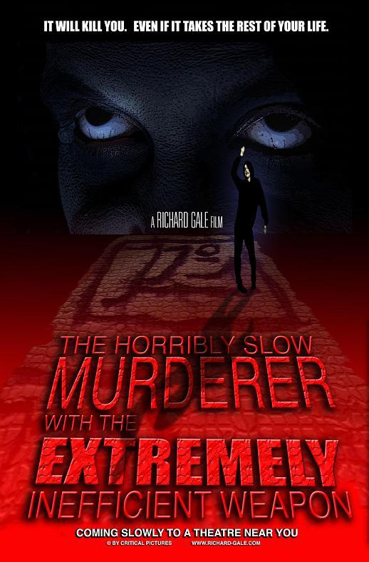 Horribly Slow Murderer with the Extremely Inefficient Weapon, The