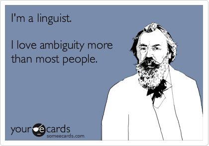 I'm a linguist.