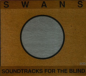 Swans - Soundtracks For The Blind (1996)