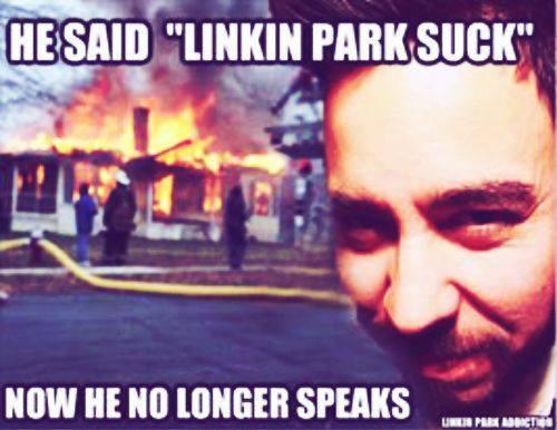 """Linkin Park suck"""