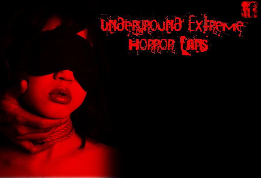 UNDERGROUND EXTREME HORROR FANS