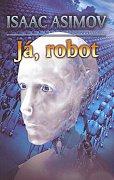 Isac Asimov - Já, robot